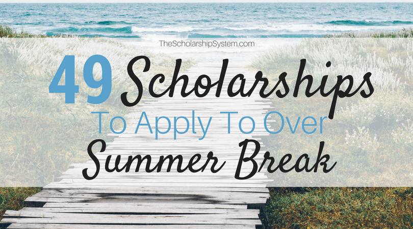 49 Scholarships To Apply To Over Summer Break