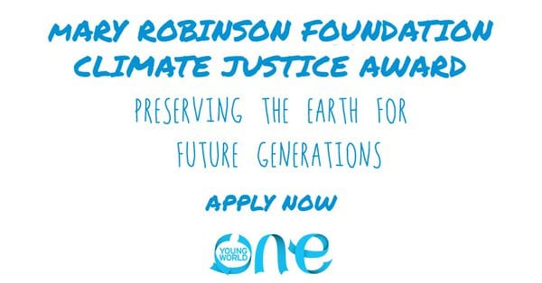 Mary Robinson Climate Justice Award 2018 (Win £5,000 and a trip to One Young World Summit in The Hague)