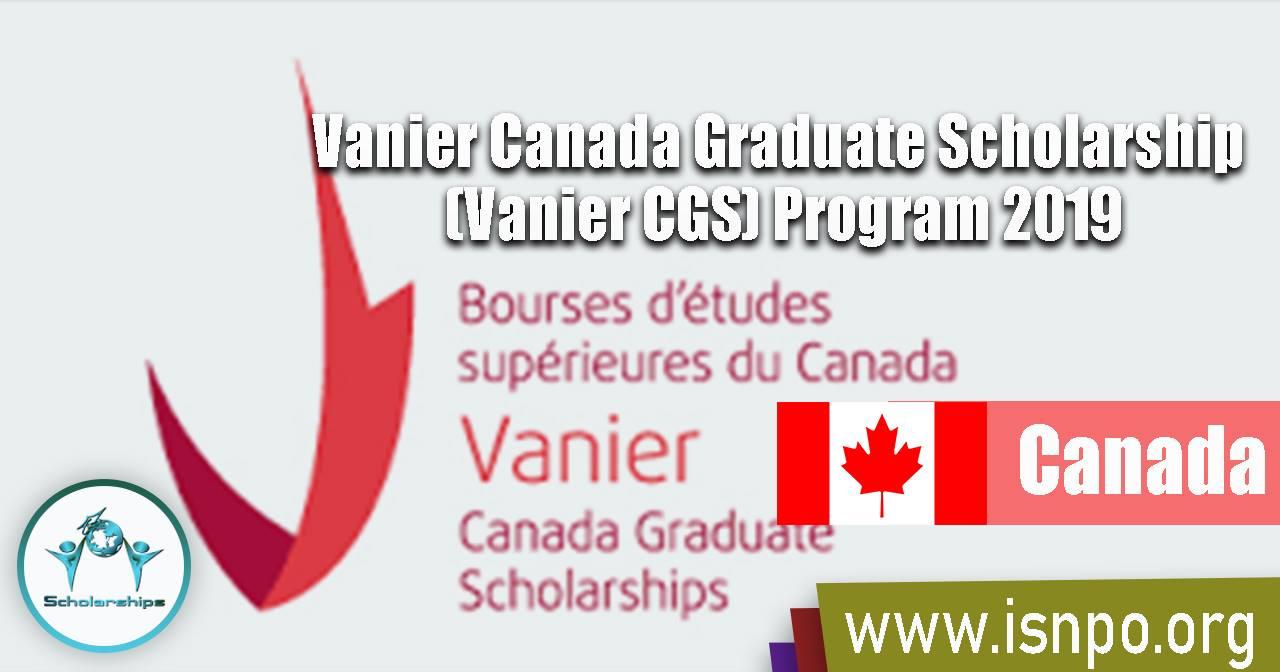 Vanier Canada Graduate Scholarship (Vanier CGS) Program 2019