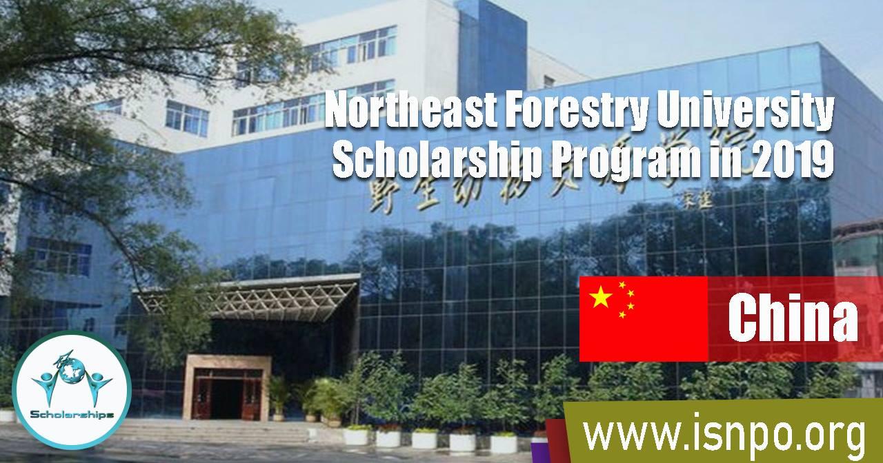 Northeast Forestry University Scholarship Program in China 2019