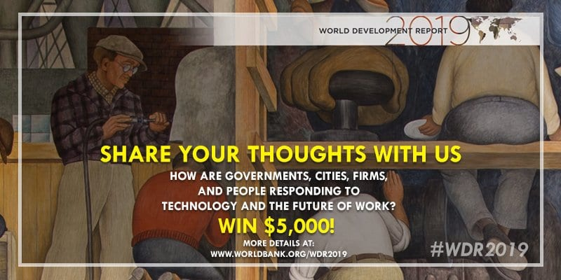 World Bank World Development Report (WDR) 2019 student Competition on the Changing Nature of Work ($USD 5,000 cash prize)