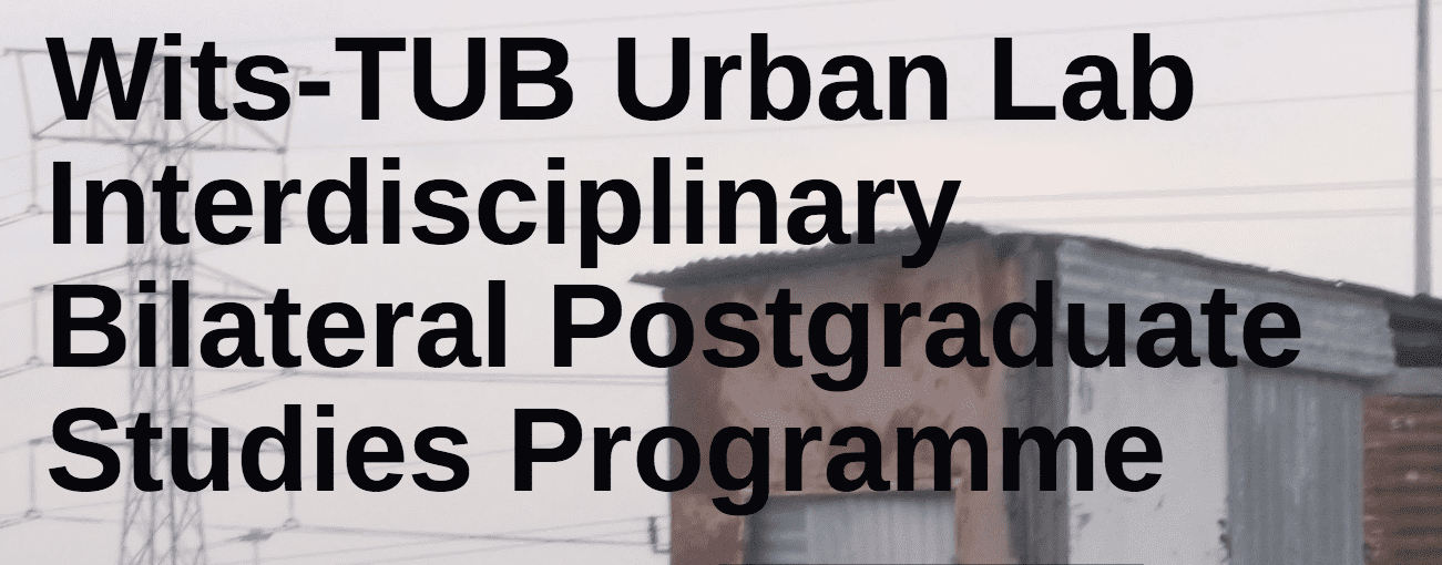Wits-TUB Urban Lab Interdisciplinary Bilateral Postgraduate Studies Programme Masters Scholarships 2018/2019 for study in South Africa (Fully Funded
