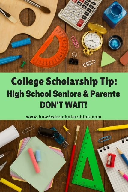 College Scholarship Tip:  High School Seniors and Parents, DON'T WAIT!