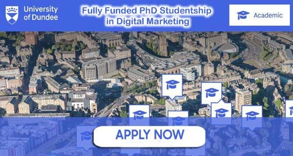 University of Dundee PhD Studentship in Digital Marketing 2018-2019 (Fully-funded)