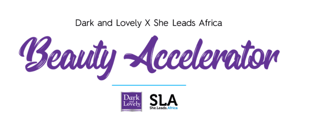 She Leads Africa (SLA) Dark and Lovely Beauty Accelerator Program 2018 for early stage entrepreneurs ($USD 9,000 cash prize)