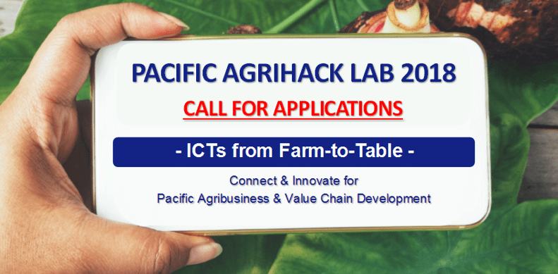 Require applications: Pacific AgriHack Laboratory 2018– ICTs from Farm-to-Table (Win Euro 5000)
