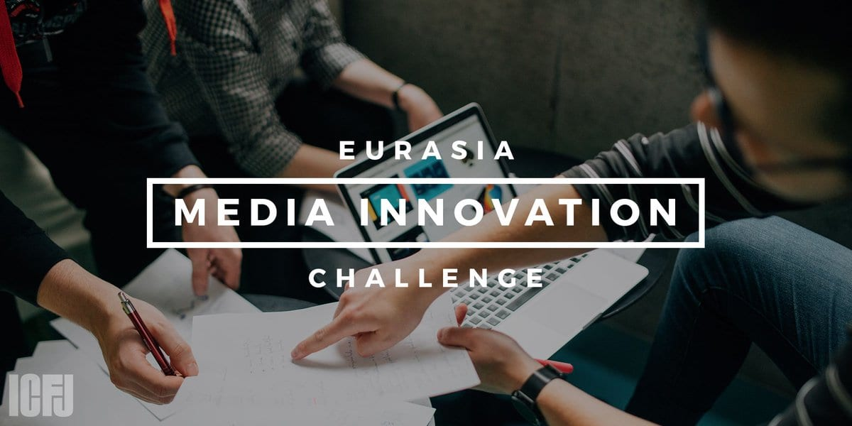 ICFJ Eurasia Media Development Obstacle 2018 (Approximately USD$100,000)