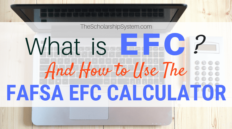 What is EFC? And How to Utilize the FAFSA EFC Calculator