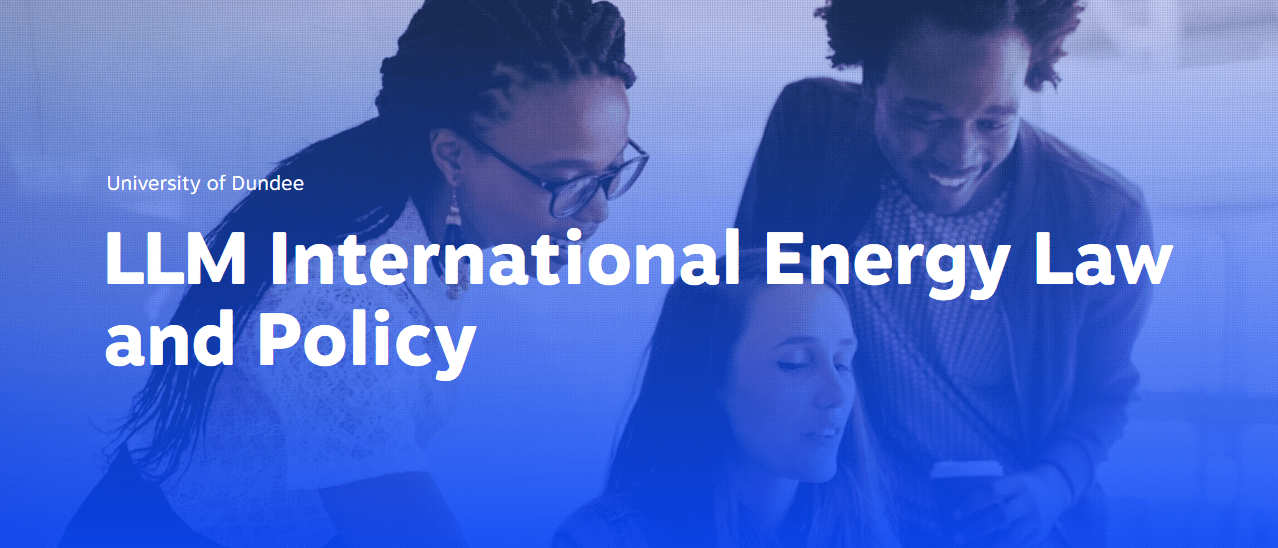 University of Dundee LLM International Energy Law and Policy (₤ 5,000 scholarship Readily available)
