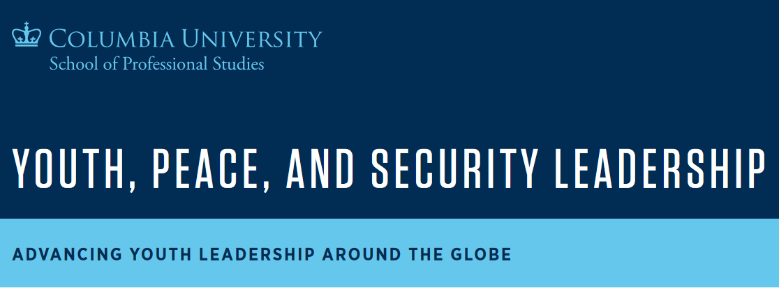 Columbia University Youth, Peace, and Security Management Program 2019 for Youth Leaders