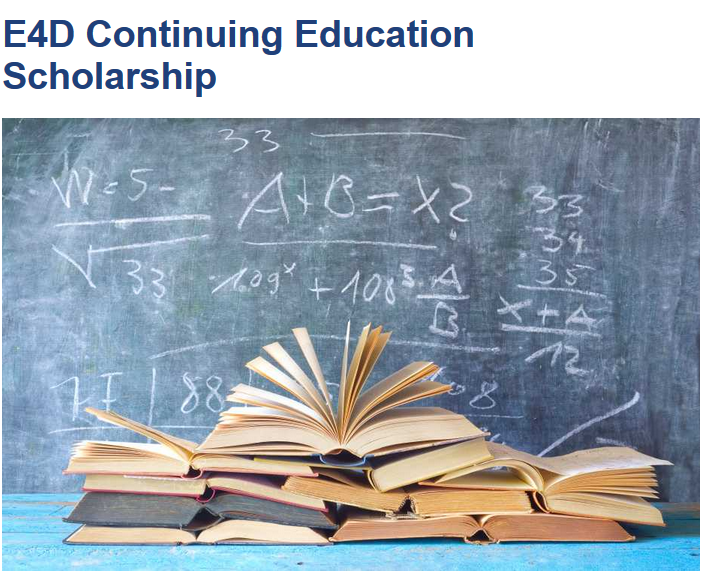 The Engineering for Advancement (E4D) Continuing Education Scholarship Program 2019