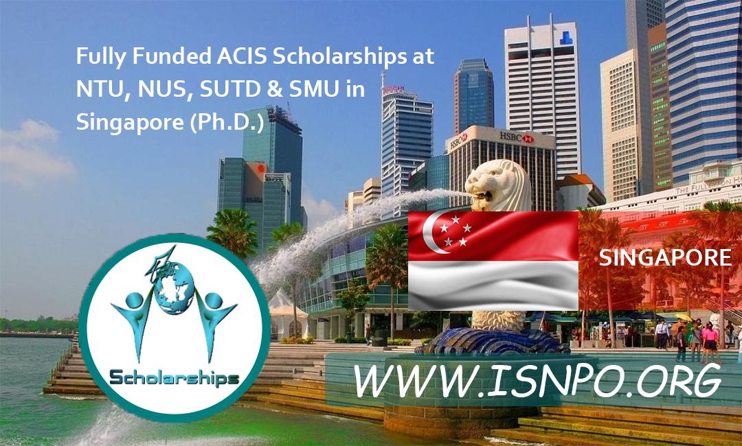 Completely Moneyed ACIS Scholarships at NTU, NUS, SUTD & & SMU in Singapore (Ph.D.)