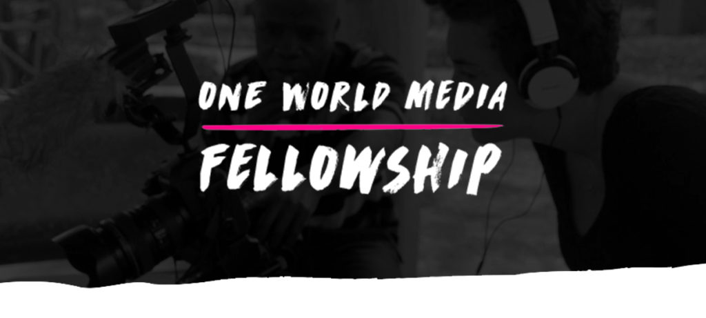 One World Media Fellowship 2019 for Reporters and Filmmakers (₤ 1,000 grant)