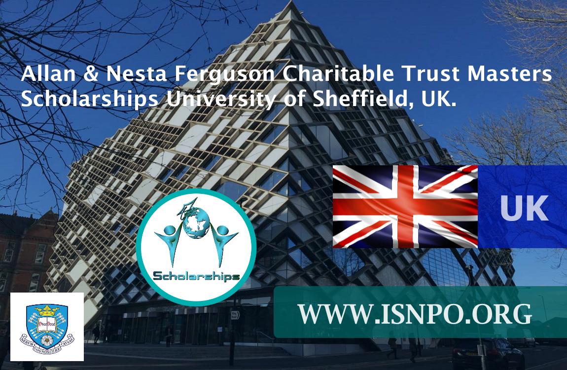 Allan & & Nesta Ferguson Charitable Trust Masters Scholarships University of Sheffield, UK