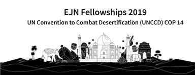 Internews' Earth Journalism Network 2019 Reporting Fellowships to the UNCCD POLICE14 in New Delhi, India (Totally Moneyed)