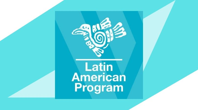 Wilson Center Latin American Fellowship Program 2019/2020 Attending To Ecological Obstacles in the Americas