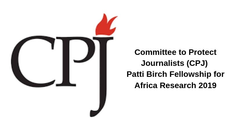 Committee to Secure Reporters (CPJ) Patti Birch Fellowship for Africa Research Study 2019 (Stipend of $40,000)