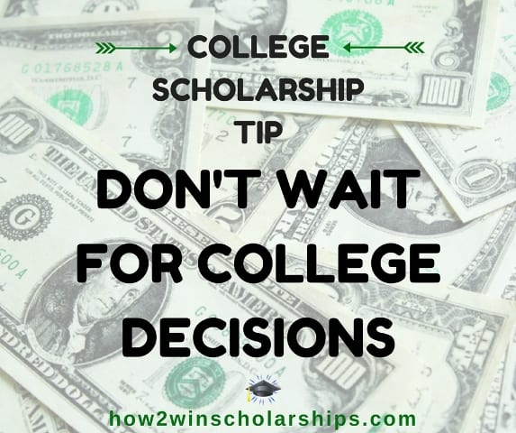 College Scholarship Tip:  Don't Wait for College Decisions
