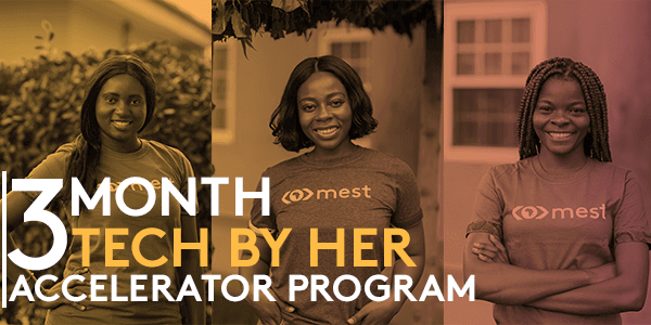 MEST Africa Tech By Her Accelerator Program 2020 for female-led tech ventures (all expenses paid Immersive Boot Camp in Accra, Ghana)