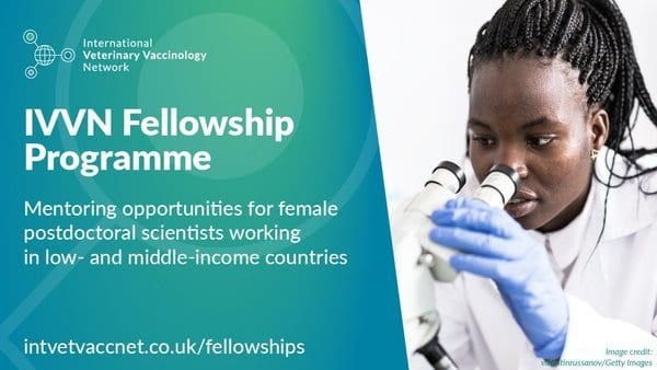 The International Veterinary Vaccinology Network (IVVN) Mentoring Fellowship Programme 2020 for female researchers (£50,000 Support for their work)