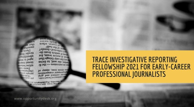 TRACE Investigative Reporting Fellowship 2021 for Early-career Professional Journalists (Fully-funded to the US)