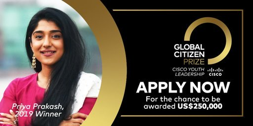 The Global Citizen Prize: Cisco Youth Leadership Award 2020 (US$250,000 prize)