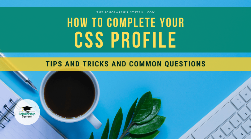 How to Complete your CSS Profile: Tips and Tricks and Common Questions