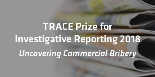 TRACE Prize 2021 for Investigative Reporting – Uncovering Commercial Bribery ($10,000 USD cash prize)