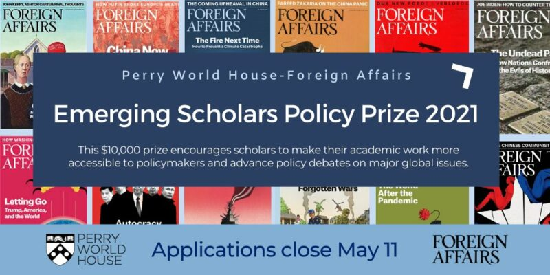 Perry World House-Foreign Affairs Emerging Scholars Policy Prize 2021 (Up to $10,000)