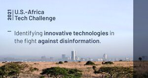U.S. State Department's Global Engagement Center (GEC) U.S. – Africa Tech Challenge 2021 ($250,000 USD in Funding)