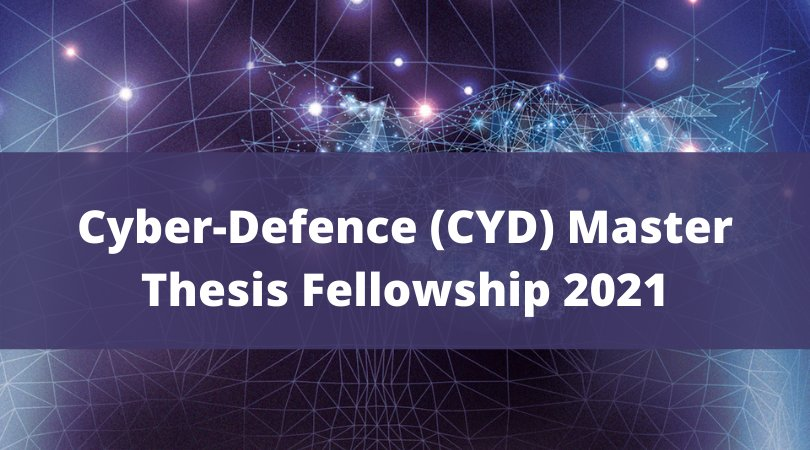 Cyber-Defence (CYD) Master Thesis Fellowship 2021