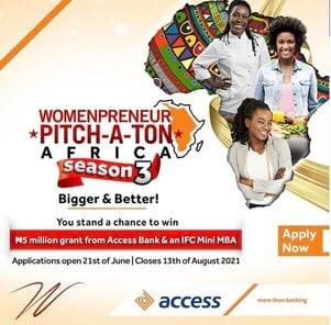 Access Bank Womenpreneur Pitch-A-ton Africa 2021 for women entrepreneurs across Africa (Naira 5 million financial grant & a mini MBA from International Finance Corporation)