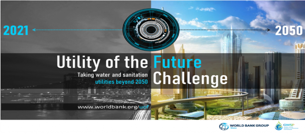 World Bank Utility of the Future Challenge 2021: Delivering Water and Sanitation Services in 2050