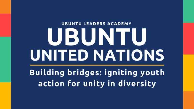 Ubuntu United Nations Igniting Youth Action for Unity in Diversity Program 2021