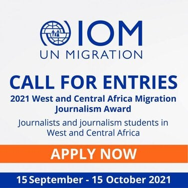 International Organization for Migration (IOM) 2021 West & Central Africa Migration Journalism Award (USD10,000 in cash Prizes)
