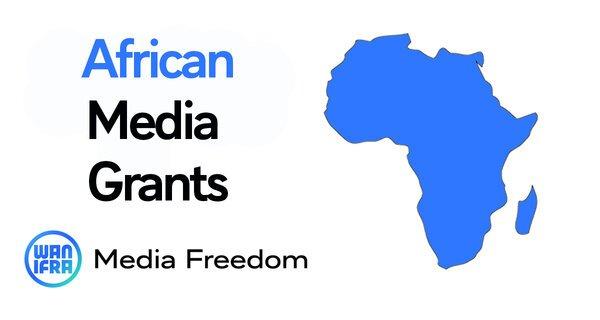 WAN-IFRA Media Freedom African Media Grants for African media organizations ($10,000 USD)